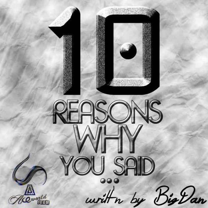 10 REASONS WHY YOU SAID... writt'n by BigDan Artwork | AceWorldTeeam.com