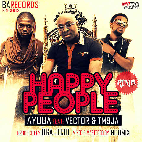 Ayuba ft. Vector & TM9ja - HAPPY PEOPLE Remix [prod. by Oga Jojo] Artwork | AceWorldTeam.com