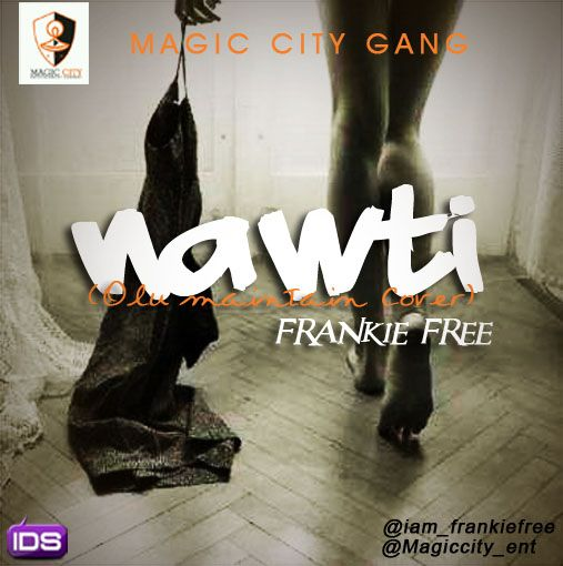 Frankie Free - NAWTI [an Olu Maintain cover] Artwork | AceWorldTeam.com