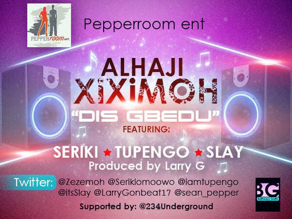 Alhaji Xiximoh ft. Tupengo, Seriki & Slay - DIS GBEDU [prod. by Larry G] Artwork | AceWorldTeam.com