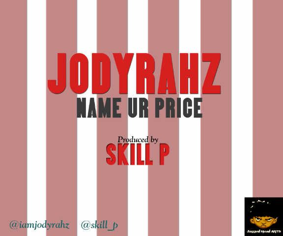 JodyRahz - NAME UR PRICE [prod. by Skill P] Artwork | AceWorldTeam.com