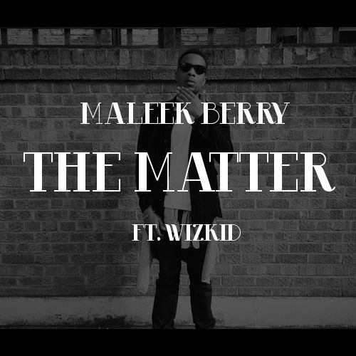 Maleek Berry ft. Wizkid - THE MATTER Artwork | AceWorldTeam.com