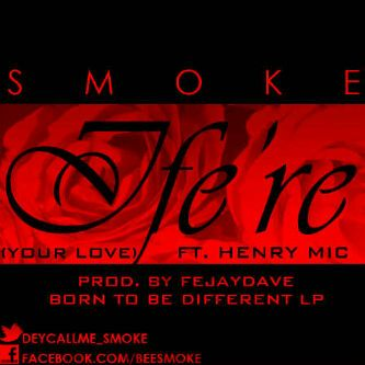 Smoke ft. Henry Mic - IFE'RE [Your Love] ~ prod. by FejayDave Artwork | AceWorldTeam.com
