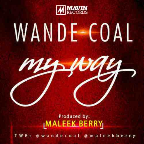 Wande Coal - MY WAY [prod. by Maleek Berry] Artwork | AceWorldTeam.com