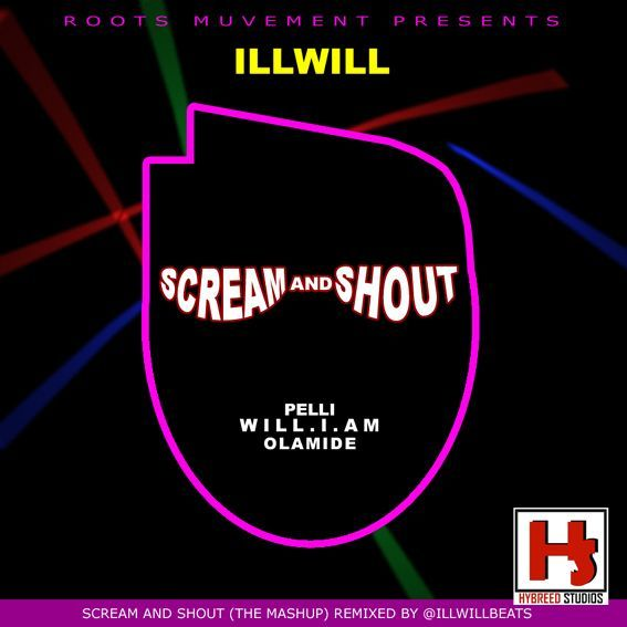 IllWill ft. Will.I.Am, Pelli & Olamide - SCREAM AND SHOUT [The MashUp] Artwork | AceWorldTeam.com