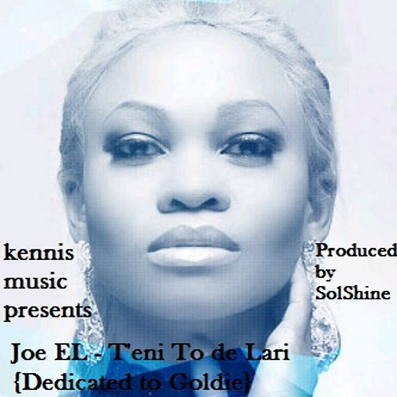 Joe EL - T'ENI TO DE LARI [Dedicated To Goldie ~ prod. by SolShine] Artwork | AceWorldTeam.com