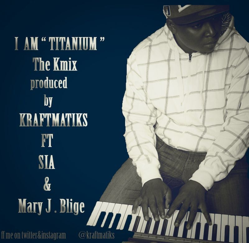 Kraftmatiks ft. SIA & Mary J. Blige - I AM TITANIUM [The K-Mix] Artwork | AceWorldTeam.com