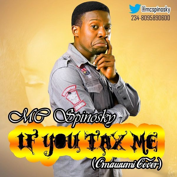 MC Spinosky - IF YOU TAX ME [an Omawumi cover] Artwork | AceWorldTeam.com