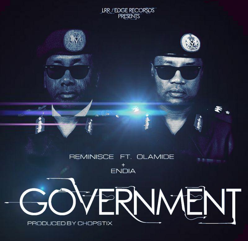 Reminisce ft. Olamide & Endia - GOVERNMENT [prod. by Chopstix] Artwork | AceWorldTeam.com