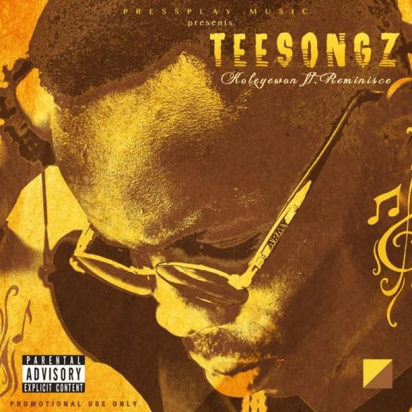 TeeSongz ft. Reminisce - KOLEYEWON [prod. by Del'B] Artwork | AceWorldTeam.com