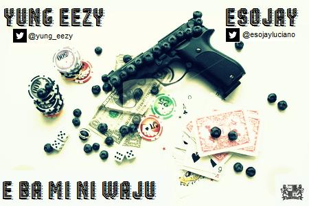 Yung Eezy ft. Esojay Luciano - E BAMI NI WAJU Artwork | AceWorldTeam.com