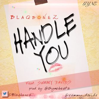 Blaqbonez ft. Sammy Davids - HANDLE YOU [prod. by GyneBeatz] Artwork | AceWorldTeam.com
