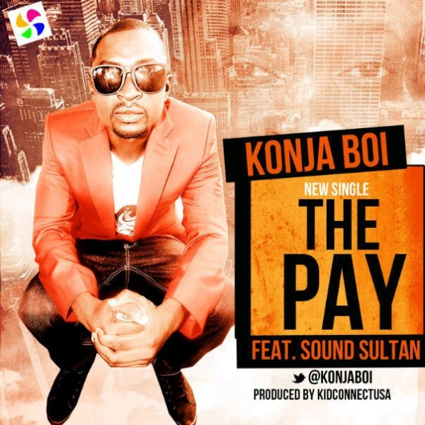 Konja Boi ft. Sound Sultan - THE PAY [prod. by Kid Konnect] Artwork | AceWorldTeam.com