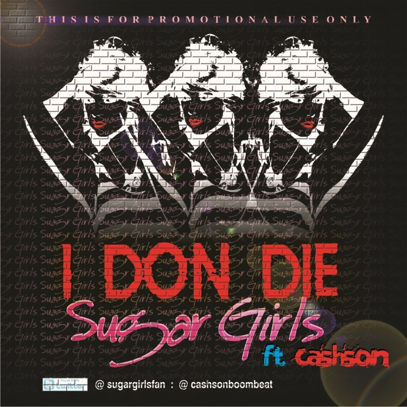 Sugar Girls ft. Cashson - I DON DIE Artwork | AceWorldTeam.com