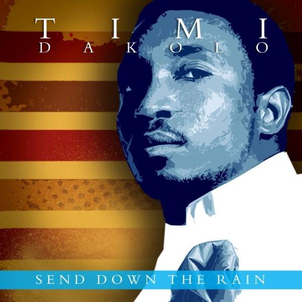 Timi Dakolo - SEND DOWN THE RAIN [a Majek Fashek remake] Artwork | AceWorldTeam.com