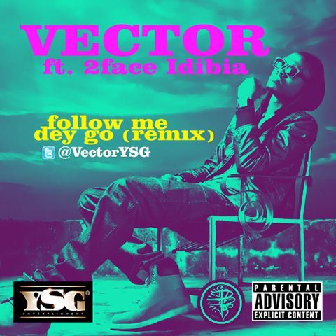Vector ft. 2face Idibia - FOLLOW ME DEY GO [Remix] Artwork | AceWorldTeam.com