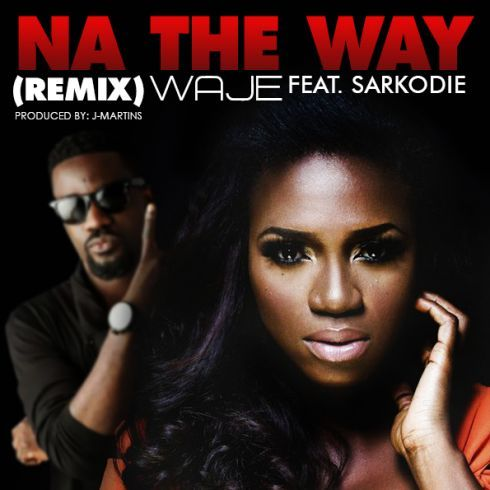 Waje ft. Sarkodie - NA THE WAY [Remix] Artwork | AceWorldTeam.com