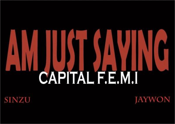 Capital F.E.M.I ft. Jaywon & Sinzu - AM JUST SAYING [prod. by MasterKraft] Artwork | AceWorldTeam.com