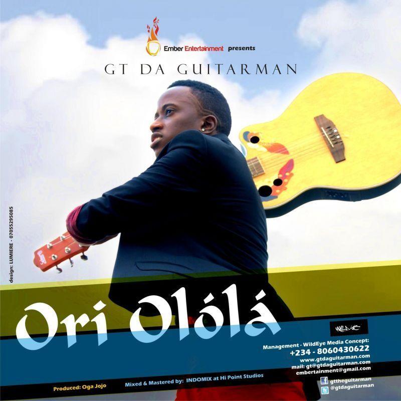 GT da Guitarman - ORI OLOLA [prod. by Oga Jojo] Artwork | AceWorldTeam.com