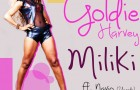 Goldie ft. Navio – MILIKI [Official Video]