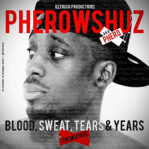 Pherowshuz - BLODD, SWEAT, TEARS & YEARS [Mixtape] Artwork | AceWorldTeam.com