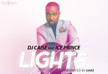 DJ Caise ft. Ice Prince - LIGHTS [prod. by Sarz] Artwork | AceWorldTeam.com