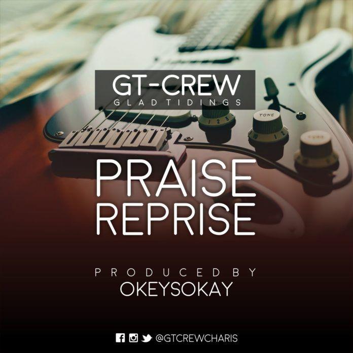 GT Crew - PRAISE REPRISE [prod. by Okey Sokay] Artwork | AceWorldTeam.com