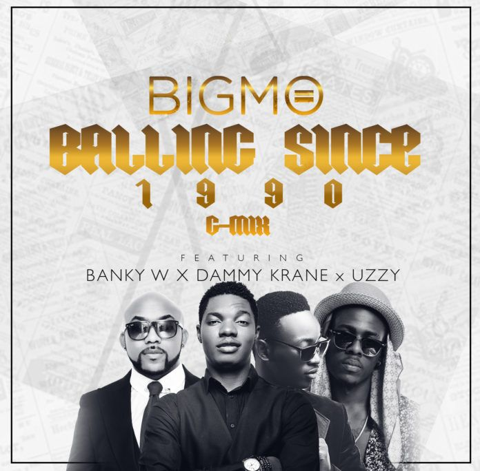 Big Mo ft. Banky W, Dammy Krane & Uzzy – BALLING SINCE 1990 (G-Mix) Artwork | AceWorldTeam.com