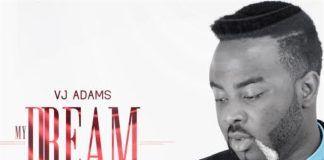 VJ Adams ft. M.I & Nonso - MY DREAM (prod. by Tiwezi) Artwork | AceWorldTeam.com