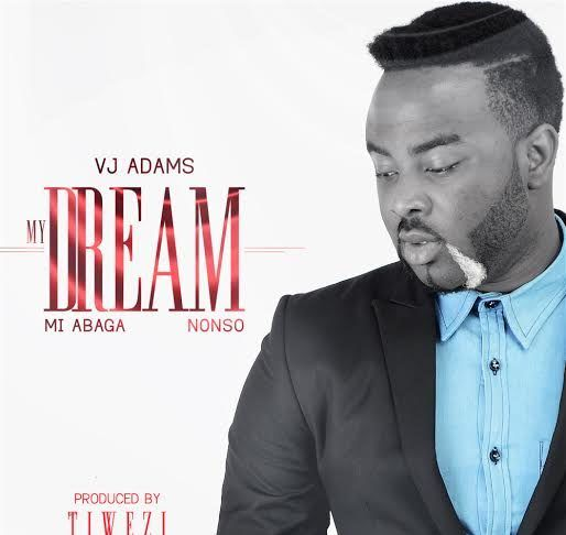 VJ Adams ft. M.I & Nonso - MY DREAM (prod. by Tiwezi) Artwork | AceWorldTeam.com