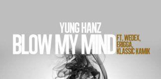 Yung Hanz ft. Erigga, Klassik Kamik & Wedex - BLOW MY MIND (prod. by Oso) Artwork | AceWorldTeam.com