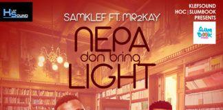 Samklef ft. Mr. 2Kay - NEPA DON BRING LIGHT Artwork   AceWorldTeam.com