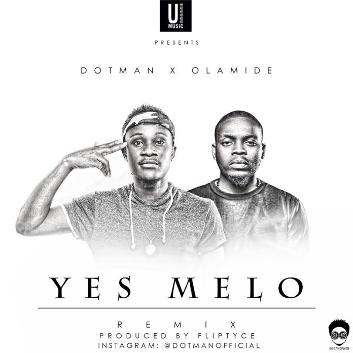 Dotman ft. Olamide - YES MELO Remix (prod. by Fliptyce) Artwork | AceWorldTeam.com
