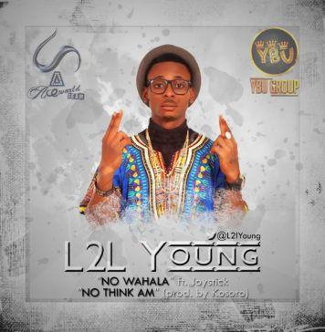 L2L Young - NO WAHALA ft. Joystick + NO THINK AM (prod. by Kosoro) Artwork | AceWorldTeam.com