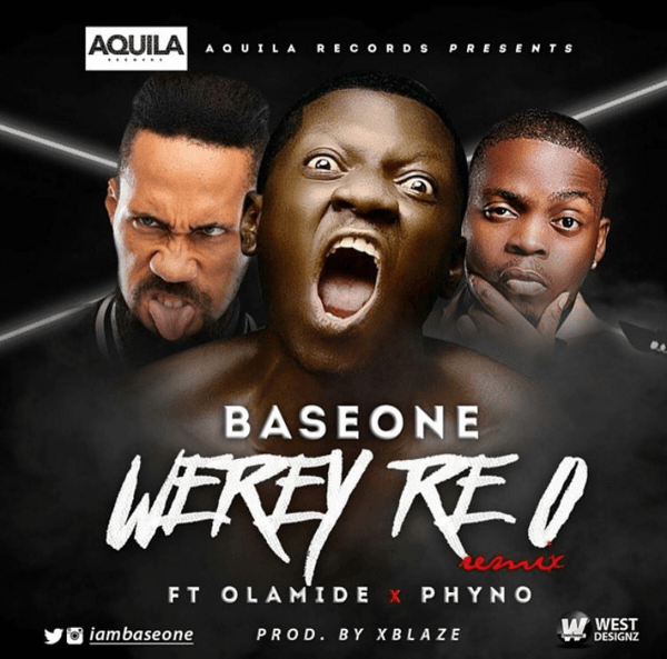 Base One ft. Olamide & Phyno - WEREY RE O Remix (prod. by Xblaze) Artwork | AceWorldTeam.com