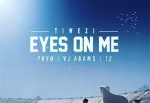 Tiwezi ft. Yoyo, VJ Adams & 12 - EYES ON ME Artwork | AceWorldTeam.com