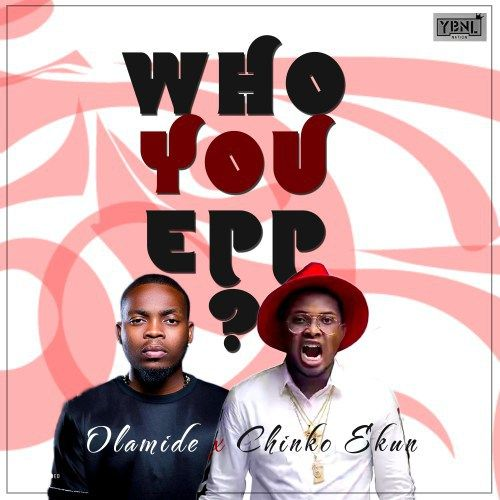 Olamide & Chinko Ekun - WHO YOU EPP? (Freestyle) Artwork | AceWorldTeam.com