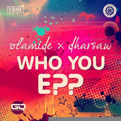 Olamide & Dharsaw - WHO YOU EPP? (prod. by Shizzi) Artwork | AceWorldTeam.com