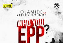 Olamide & Reflex Soundz - WHO YOU EPP? (prod. by Shizzi) Artwork | AceWorldTeam.com