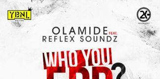 Olamide & Reflex Soundz - WHO YOU EPP? (prod. by Shizzi) Artwork | AceWorldTeam.com