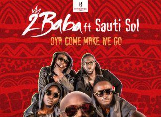 2Baba ft. Sauti Sol - OYA COME MAKE WE GO Artwork   AceWorldTeam.com