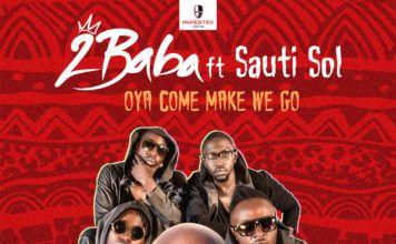 2Baba ft. Sauti Sol - OYA COME MAKE WE GO Artwork | AceWorldTeam.com