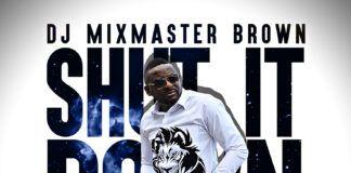 DJ MixMasterBrown ft. Xpee & Akymz - SHUT IT DOWN (Gurl Whine Riddim) Artwork | AceWorldTeam.com