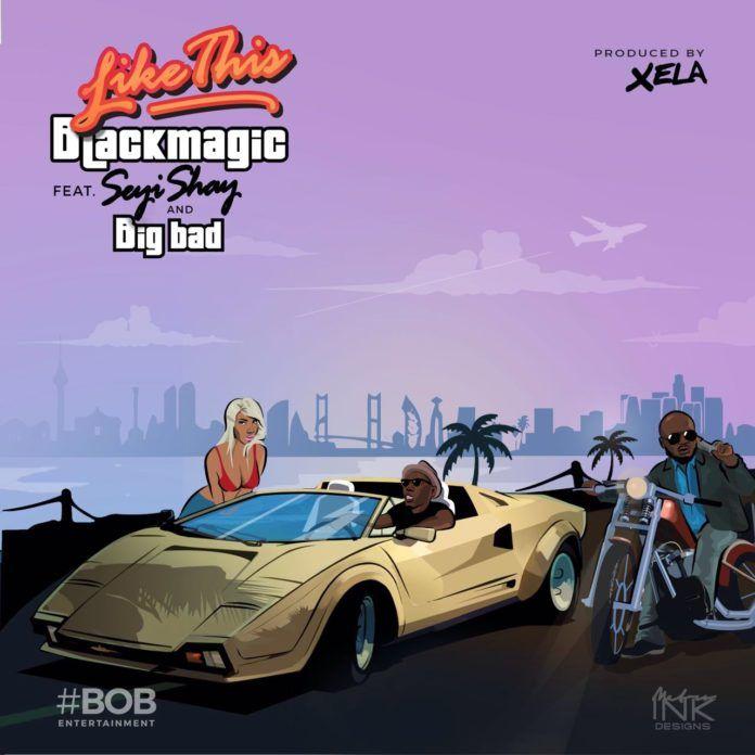 Black Magic ft. Seyi Shay & Big Bad - LIKE THIS (prod. by Xela Xelz) Artwork | AceWorldTeam.com