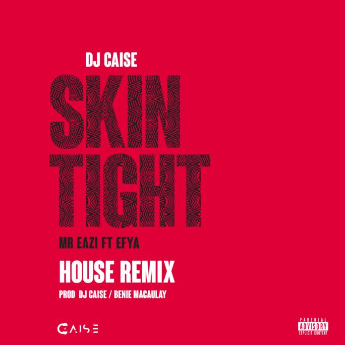 DJ Caise ft. Mr. Eazi & Efya - SKIN TIGHT (House Remix ~ prod. by Benie Macaulay) Artwork | AceWorldTeam.com