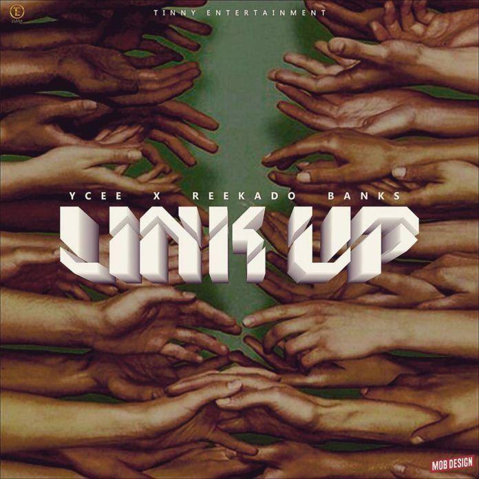 YCee ft. Reekado Banks - LINK UP Artwork | AceWorldTeam.com