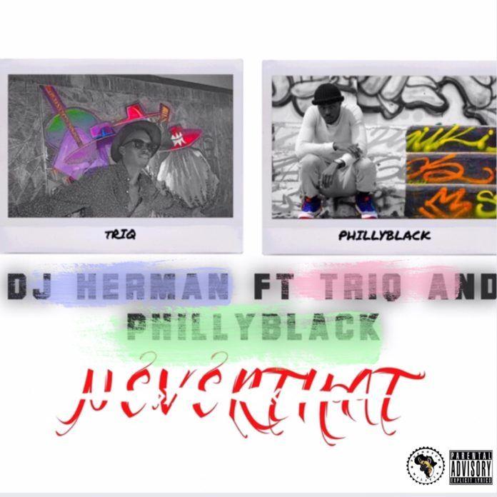 DJ Herman ft. TriQ & Philly Black - NEVER THAT Artwork | AceWorldTeam.com
