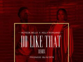 Korede Bello ft. Kelly Rowland - DO LIKE THAT (Remix ~ prod. by Altims) Artwork | AceWorldTeam.com