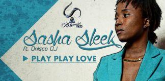 Sasha Sleek ft. Onisco DJ - PLAY PLAY LOVE Artwork | AceWorldTeam.com