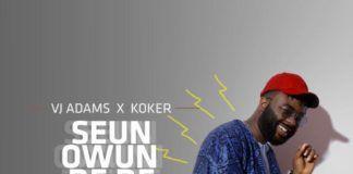 VJ Adams ft. Koker - SEUN RERE (prod. by Tiwezi) Artwork | AceWorldTeam.com
